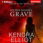 On Her Father's Grave: Rogue River Novella, Book 1 | Kendra Elliot