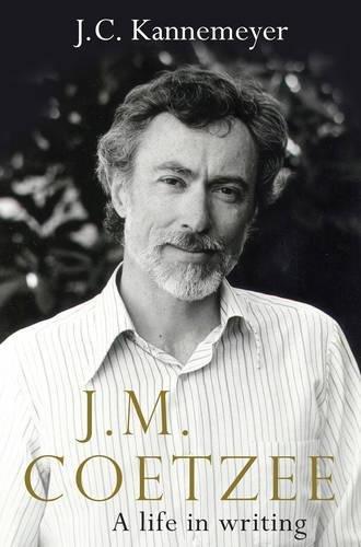 J. M. Coetzee: A Life In Writing