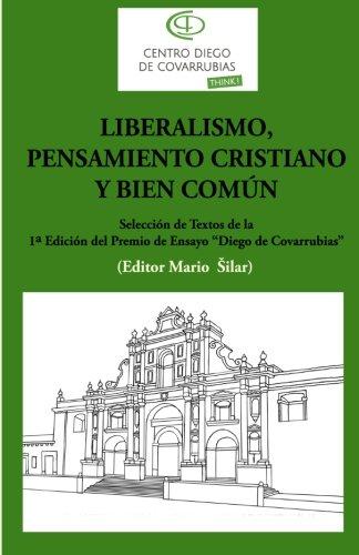 """Liberalismo, pensamiento cristiano y bien comun: Seleccion de textos de la 1a edicion del Premio de ensayo """"Diego de Covrrubias"""" (Spanish Edition) [Mario Silar] (Tapa Blanda)"""