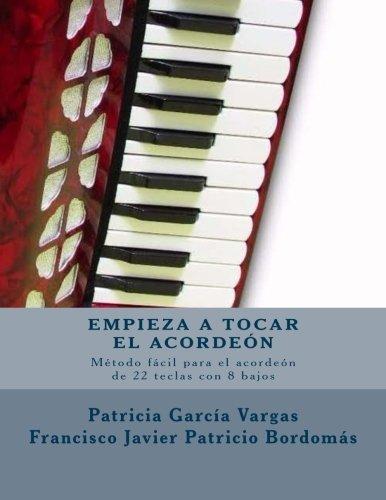 Empieza a tocar el acordeon: Metodo facil para acordeon de teclas con 8 bajos (Acordeon Facil) (Volume 1) (Spanish Edition) [Patricia Garcia Vargas] (Tapa Blanda)