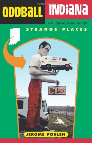 Free Oddball Indiana: A Guide to Some Really Strange Places