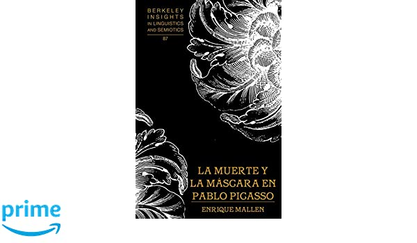 Amazon.com: La muerte y la máscara en Pablo Picasso (Berkeley Insights in Linguistics and Semiotics) (Spanish Edition) (9781433116681): Enrique Mallen: ...