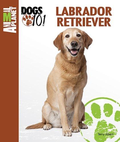Labrador Retriever (Animal Planet Dogs 101) by Terry Albert (2011-08-01)