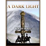 A Dark Light (An Arthurian Action-Adventure Story)by Roger Hurn