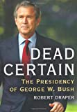 Dead Certain: The Presidency of George W. Bush