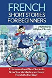 img - for French Short Stories For Beginners: 8 Unconventional Short Stories to Grow Your Vocabulary and Learn French the Fun Way! (Volume 1) (French Edition) book / textbook / text book