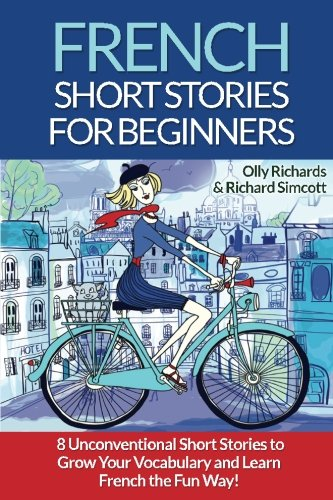 French Short Stories For Beginners: 8 Unconventional Short Stories to Grow Your Vocabulary and Learn French the Fun Way! (Volume 1) (French Edition)