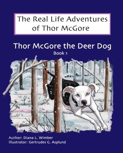 Download The Real Life Adventures of Thor McGore: Thor McGore the Deer Dog (Volume 1) pdf