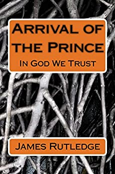 Arrival of the Prince: In God We Trust by [Rutledge, James]