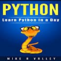 Python: Learn Python in a Day Audiobook by Mike R Valley Narrated by Martin Gollery