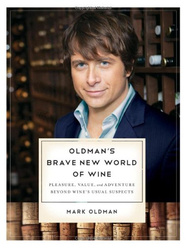 Oldman's Brave New World of Wine: Pleasure, Value, and Adventure Beyond Wine's Usual Suspects by Mark Oldman