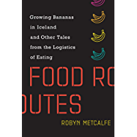 Food Routes: Growing Bananas in Iceland and Other Tales from the Logistics of Eating (The MIT Press) (English Edition)