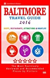 Baltimore Travel Guide 2016: Shops, Restaurants, Attractions and Nightlife in Baltimore, Maryland (City Travel Guide 2016)