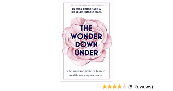 The Wonder Down Under A Users Guide To The Vagina Kindle Edition By Nina Brochmann Ellen Stokken Dahl Lucy Moffatt Health Fitness Dieting Kindle