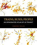 """Christof Spieler, """"Trains, Buses, People: An Opinionated Atlas of US Transit"""" (Island Press, 2018)"""