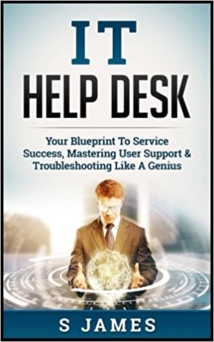 It help desk your blueprint to service success mastering user it help desk your blueprint to service success mastering user support troubleshooting like a genius s james 9781541026032 amazon books malvernweather Choice Image