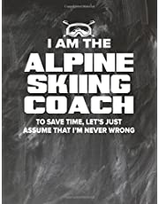 Alpine Skiing Coaching Notebook - Just Assume That I'm Never Wrong - 8.5x11 Coaches Practice Journal: Alpine Skiing Coach Notepad for Training Notes, Strategy, Plays Diagram and Sketches