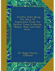 ...further India: Being The Story Of Exploration From The Earliest Times In Burma, Malaya, Siam And Indo-china...