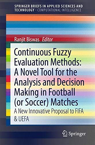 Download Continuous Fuzzy Evaluation Methods: A Novel Tool for the Analysis and Decision Making in Football (or Soccer) Matches: A New Innovative Proposal to ... in Applied Sciences and Technology) ebook
