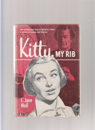 Kitty, My Rib ; The Warmhearted Story of Katharine Luther, wife of Martin Luther