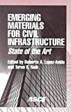 Emerging Materials for Civil Infrastructure, Roberto A. Lopez-Anido and Tarun R. Naik, 0784405387