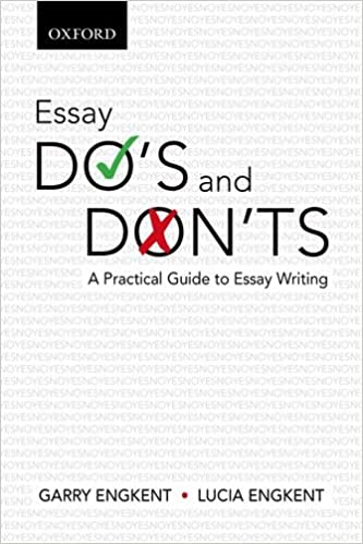essay do s and don ts a practical guide to essay writing lucia  essay do s and don ts a practical guide to essay writing lucia engkent garry engkent 9780195443110 books amazon ca