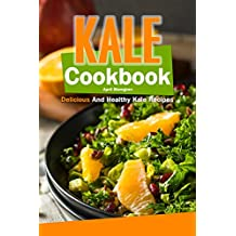 Kale Cookbook: Delicious and Healthy Kale Recipes