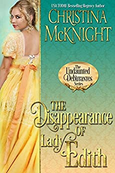 The Disappearance of Lady Edith (The Undaunted Debutantes Book 1) by [McKnight, Christina]