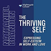 The Thriving Self: Expressing Self-Esteem in Work and Love | Nathaniel Branden Ph.D