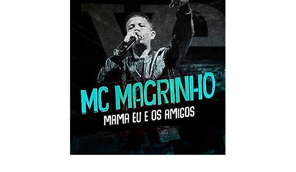 MAMA AMIGOS MAGRINHO EOS MUSICA BAIXAR EU MC