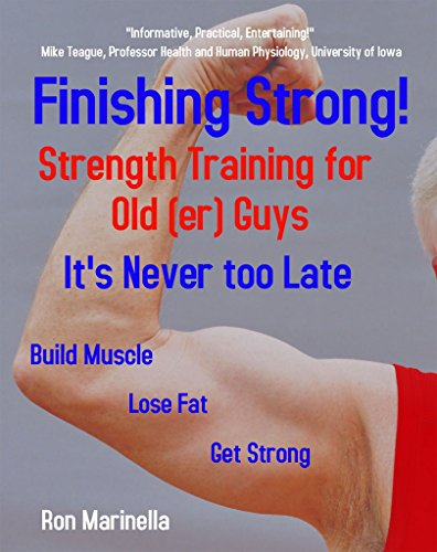 - Finishing Strong! Strength Training for Old(er) Guys