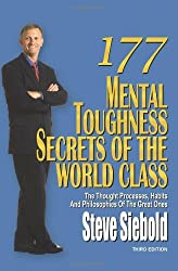 By Steve Siebold - 177 Mental Toughness Secrets of the World Class: The Thought Processes, Habits and Philosophies of the Great Ones (8/16/10)