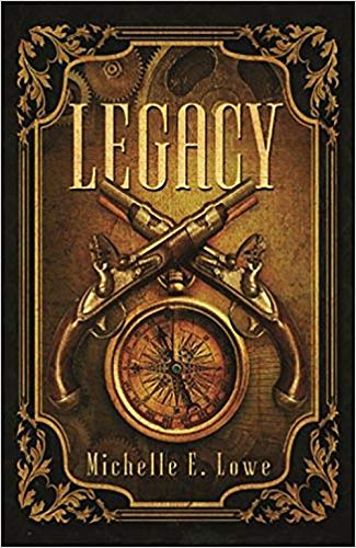 Legacy (Vol.1): Steampunk/Fantasy Novel (Action/Adventure Book One) by [Lowe, Michelle]