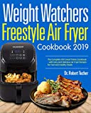 Weight Watchers Freestyle Air Fryer Cookbook 2019: The Complete WW Smart Points Cookbook-with Easy and Delicious Air Fryer Recipes for Fast and Healthy Meals