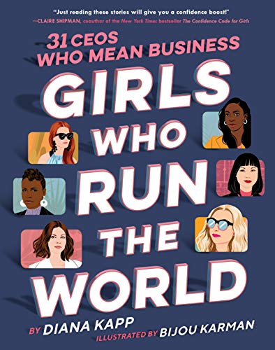 Girls Who Run the World: Thirty CEOs Who Mean Business por Diana Kapp