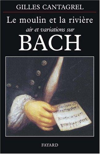 Variations Sur Un Air - Le moulin et la rivière: Air et variations sur Bach (French Edition)