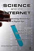 Science and the Internet: Communicating Knowledge in a Digital Age Front Cover