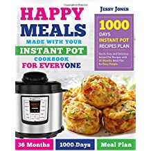 Happy Meals Made with Your Instant Pot Cookbook for Everyone: 1000 Days Instant Pot Recipes Plan | Quick, Easy and Delicious Instant Pot Recipes with 36 Months Meal Plan for Busy People