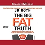 The Big Fat Truth: The Behind-the-Scenes Secret to Weight Loss | J. D. Roth