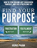 Find Your Purpose: How to Stop Feeling Lost, Rediscover Yourself, and Live a Fulfilling Life (Life Mastery Book 4)