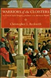 Warriors of the Cloisters : The Central Asian Origins of Science in the Medieval World, Beckwith, Christopher I., 0691155313