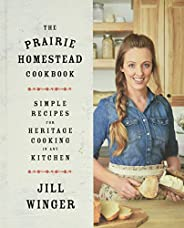 The Prairie Homestead Cookbook: Simple Recipes for Heritage Cooking in Any Kitchen