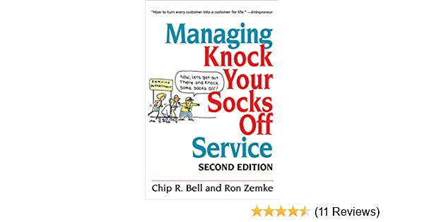 938daf6b53ce9 Managing Knock Your Socks Off Service: Chip R. Bell, Ron Zemke:  8580000808551: Amazon.com: Books