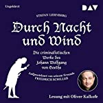 Durch Nacht und Wind: Die criminalistischen Werke des Johann Wolfgang von Goethe - Aufgezeichnet von seinem Freunde Friedrich Schiller   Stefan Lehnberg