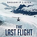 The Last Flight: A Novel Audiobook by Gregory P. Liefer Narrated by R. C. Bray