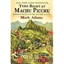 Turn Right At Machu Picchu by Mark Adams ( 2012 ) Paperback