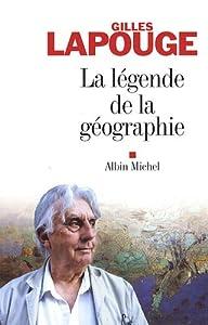 vignette de 'Légende de la géographie (La) (Gilles Lapouge)'