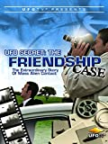 UFO Secret - The Friendship Case - Extraordinary Case of Mass Alien Contact