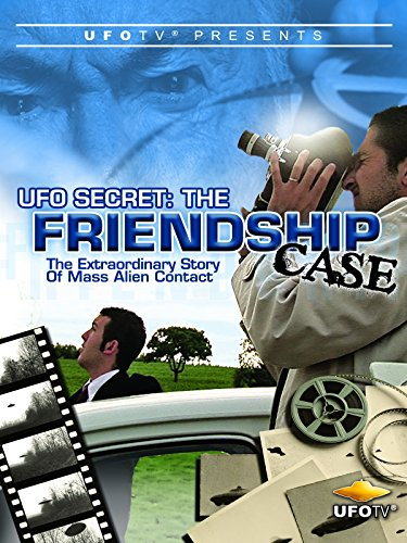 UFO Secret - The Friendship Case - Extraordinary Case of Mass Alien Contact (The Half Has Never Been Told Notes)