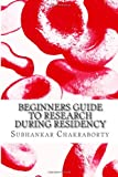 Beginners Guide to Research During Residency, Subhankar Chakraborty, 1493789341
